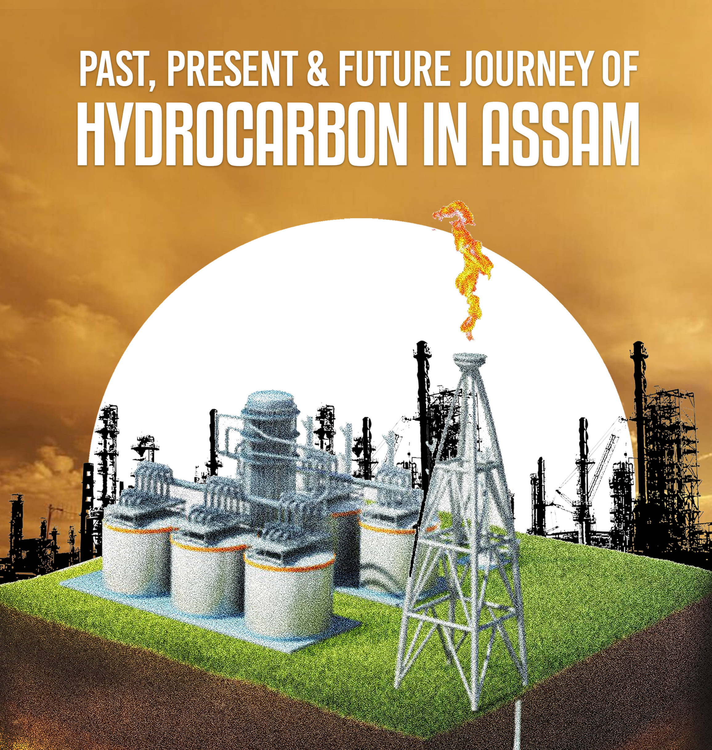 PAST,PRESENT & FUTURE JOURNEY OF HYDROCARBON IN ASSAM