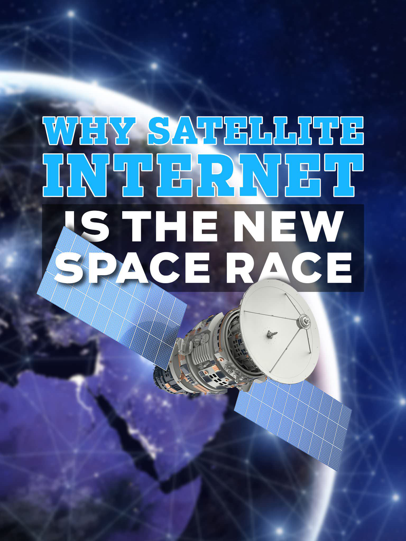 Why Satellite Internet Is The New Space Race