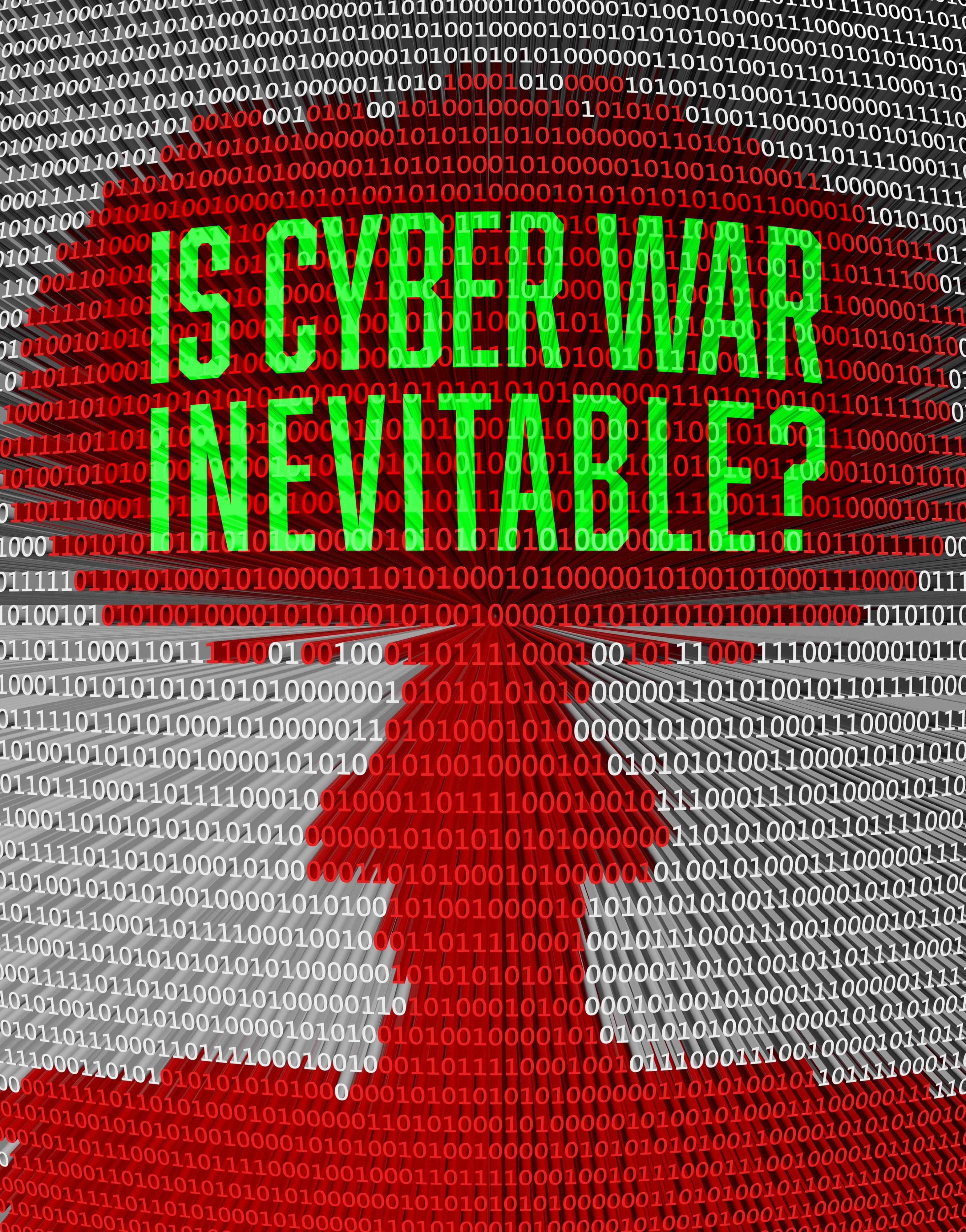 Is Cyber War Inevitable?