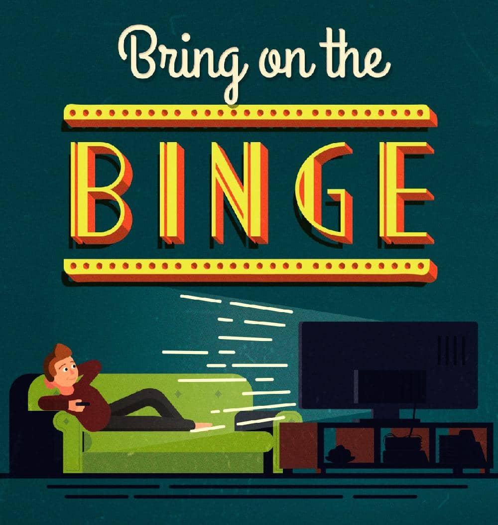 Bring On The Binge