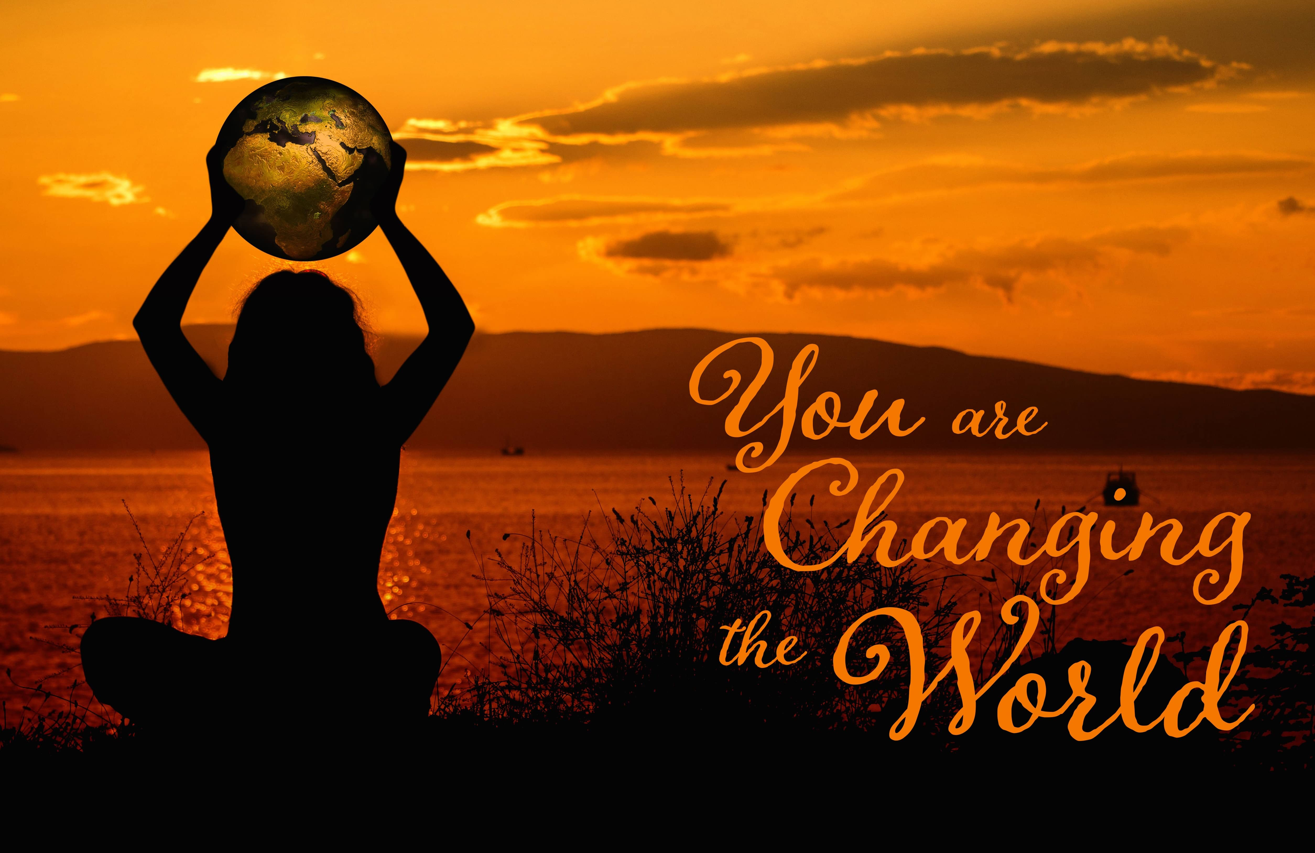 You Are Changing The World