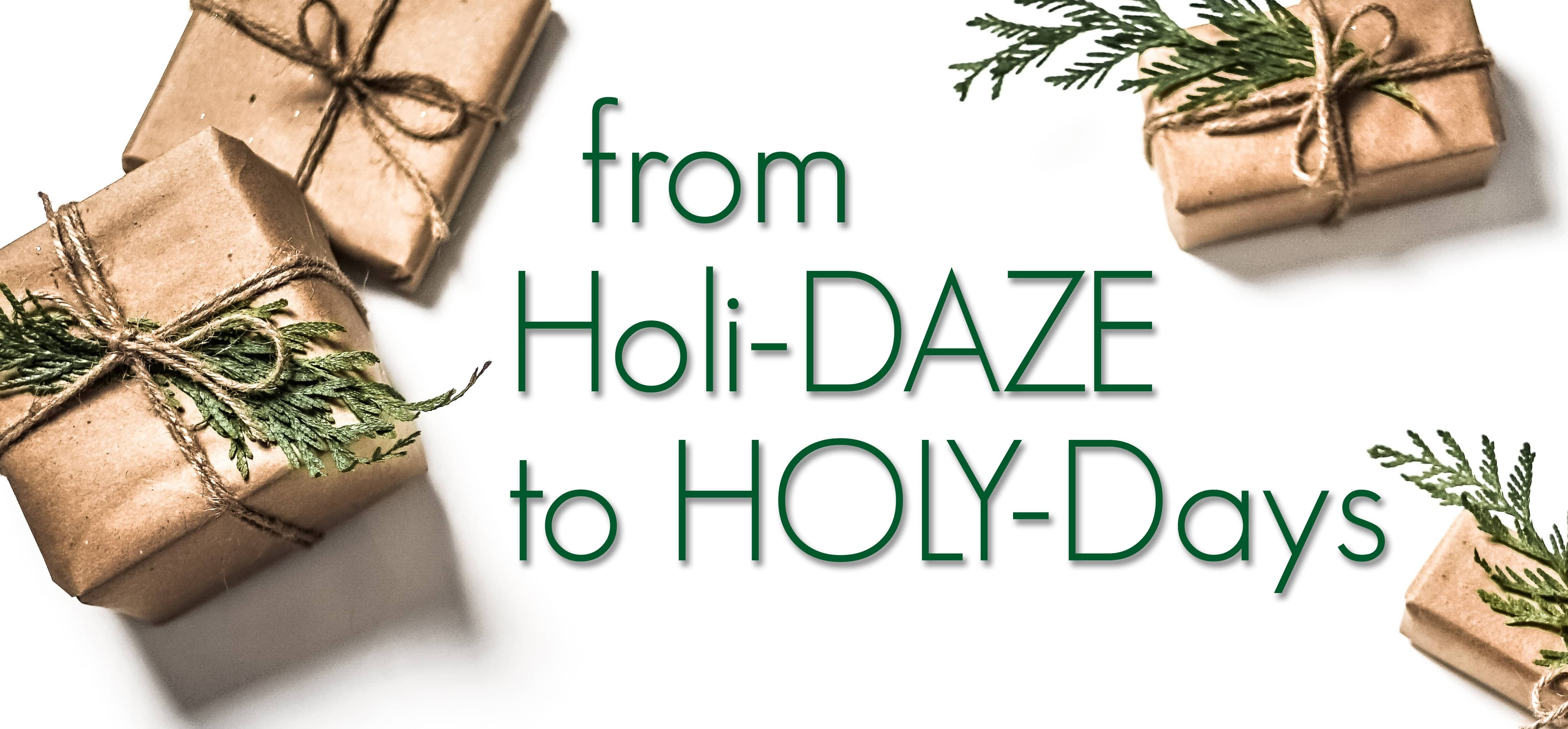 From Holi-Daze To Holy-Days