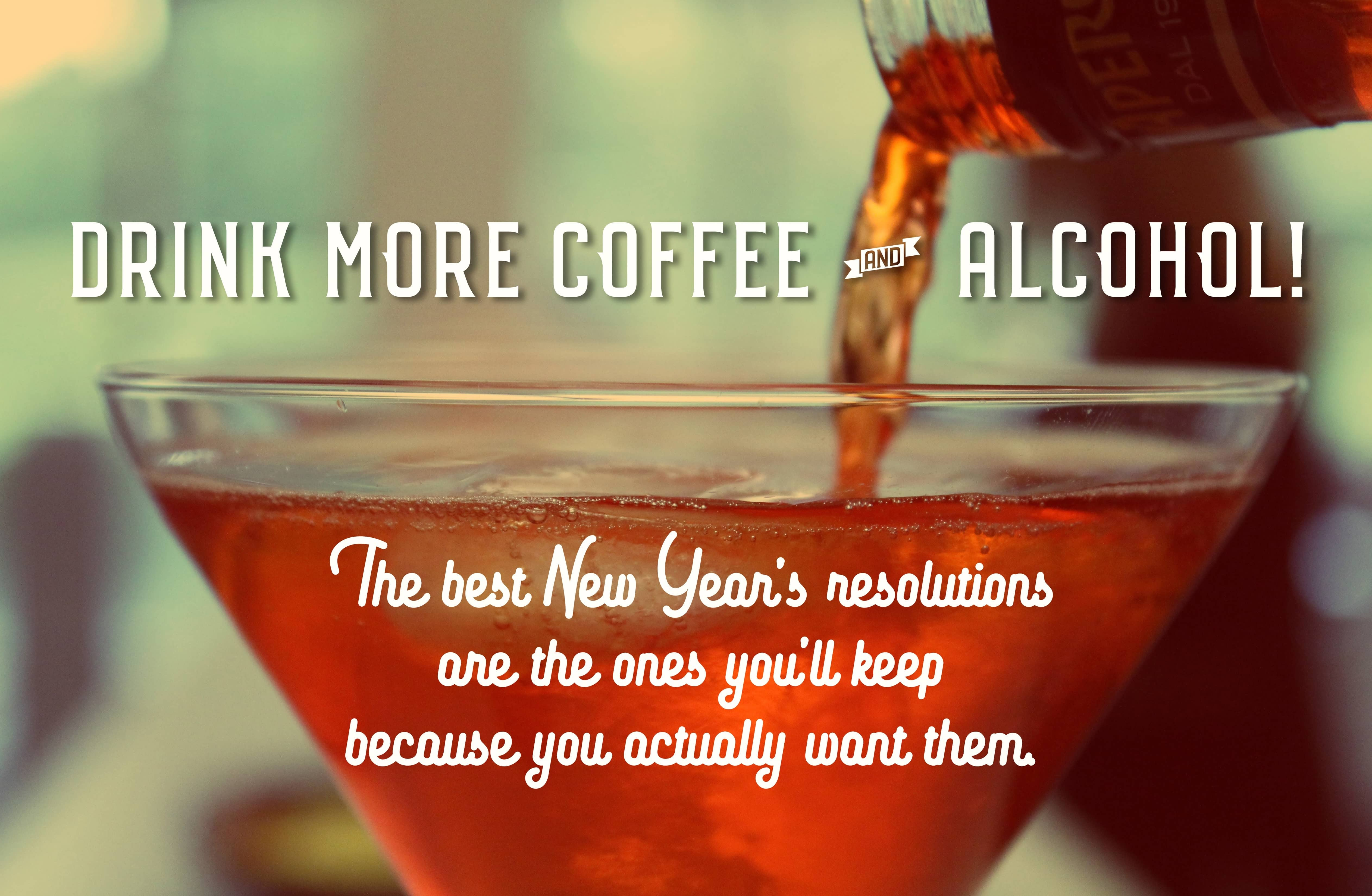 Drink More Coffee And Alcohol!