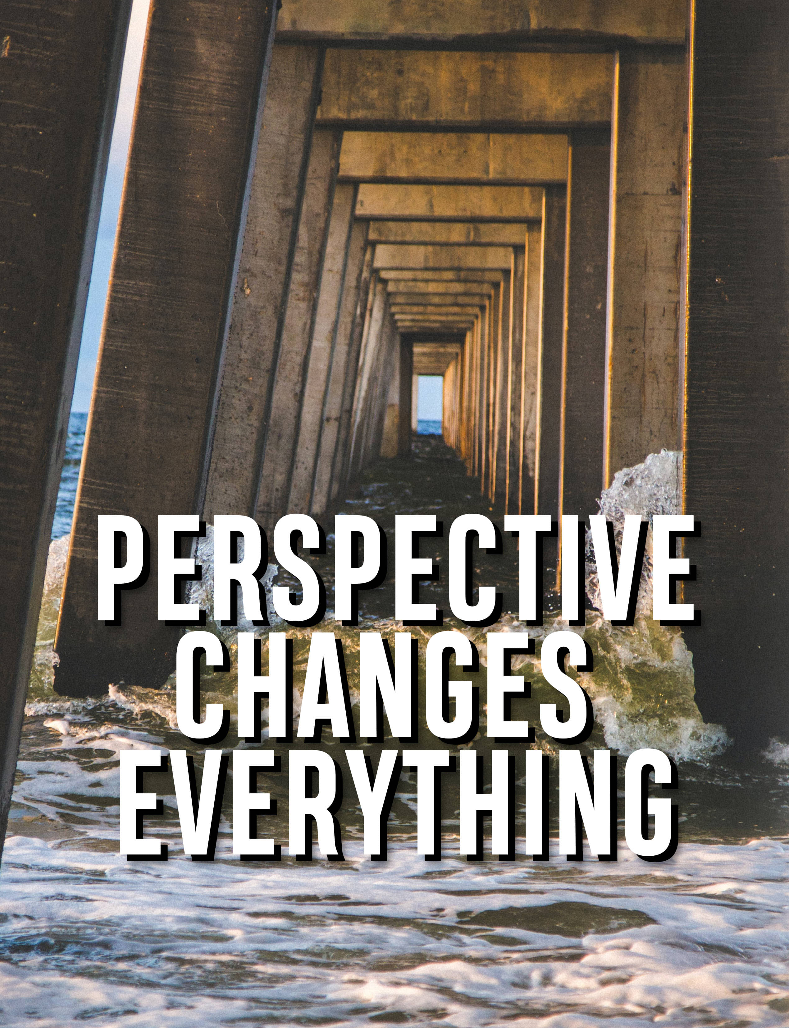 PERSPECTIVE CHANGES EVERYTHING