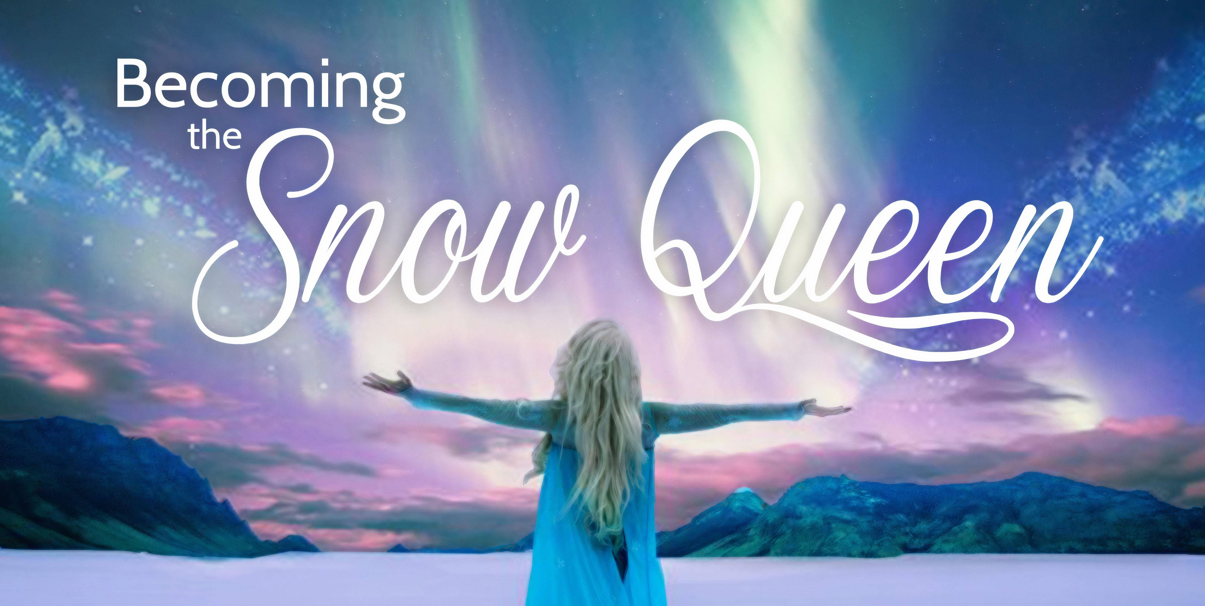 Becoming the Snow Queen