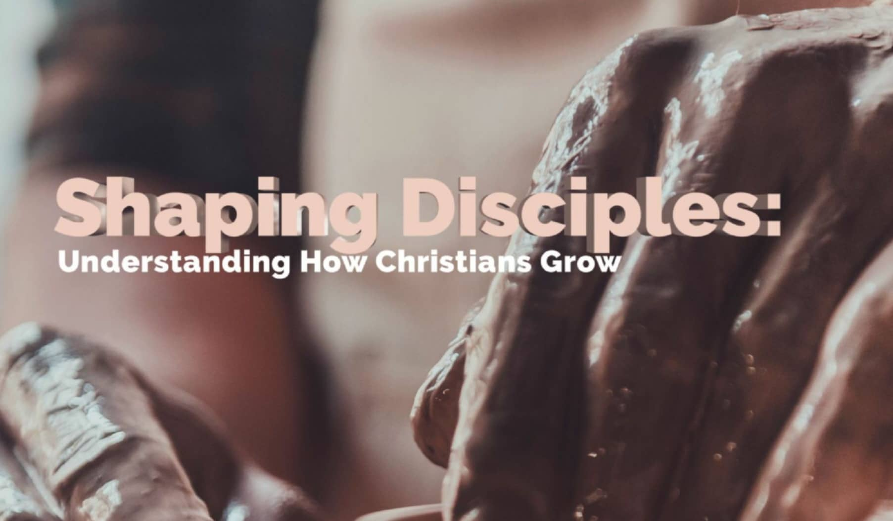 Shaping Disciples: Understanding How Christians Grow