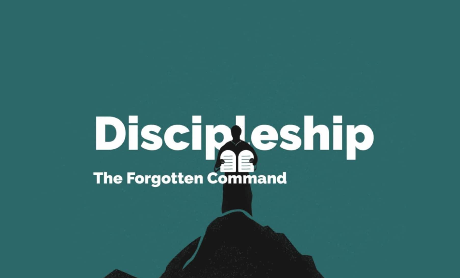 Discipleship - The Forgotten Command