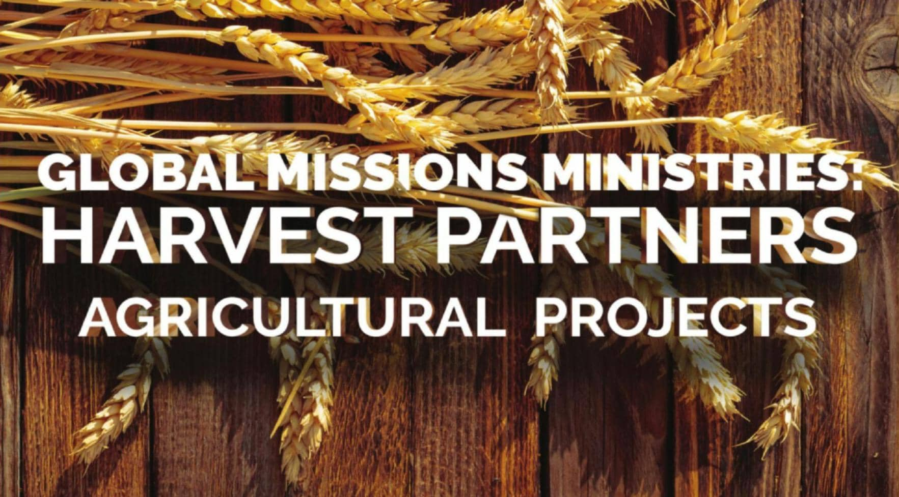 GLOBAL MISSIONS MINISTERIES: HARVEST PARTNERS AGRICULTURAL PROJECTS