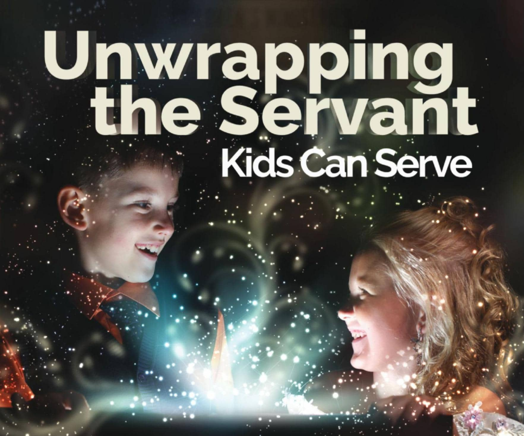 CHILDREN'S MINISTRIES Unwrapping the Servant Kids Can Serve