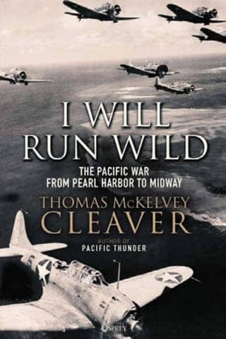 I Will Run Wild: The Pacific War from Pearl Harbor to Midway