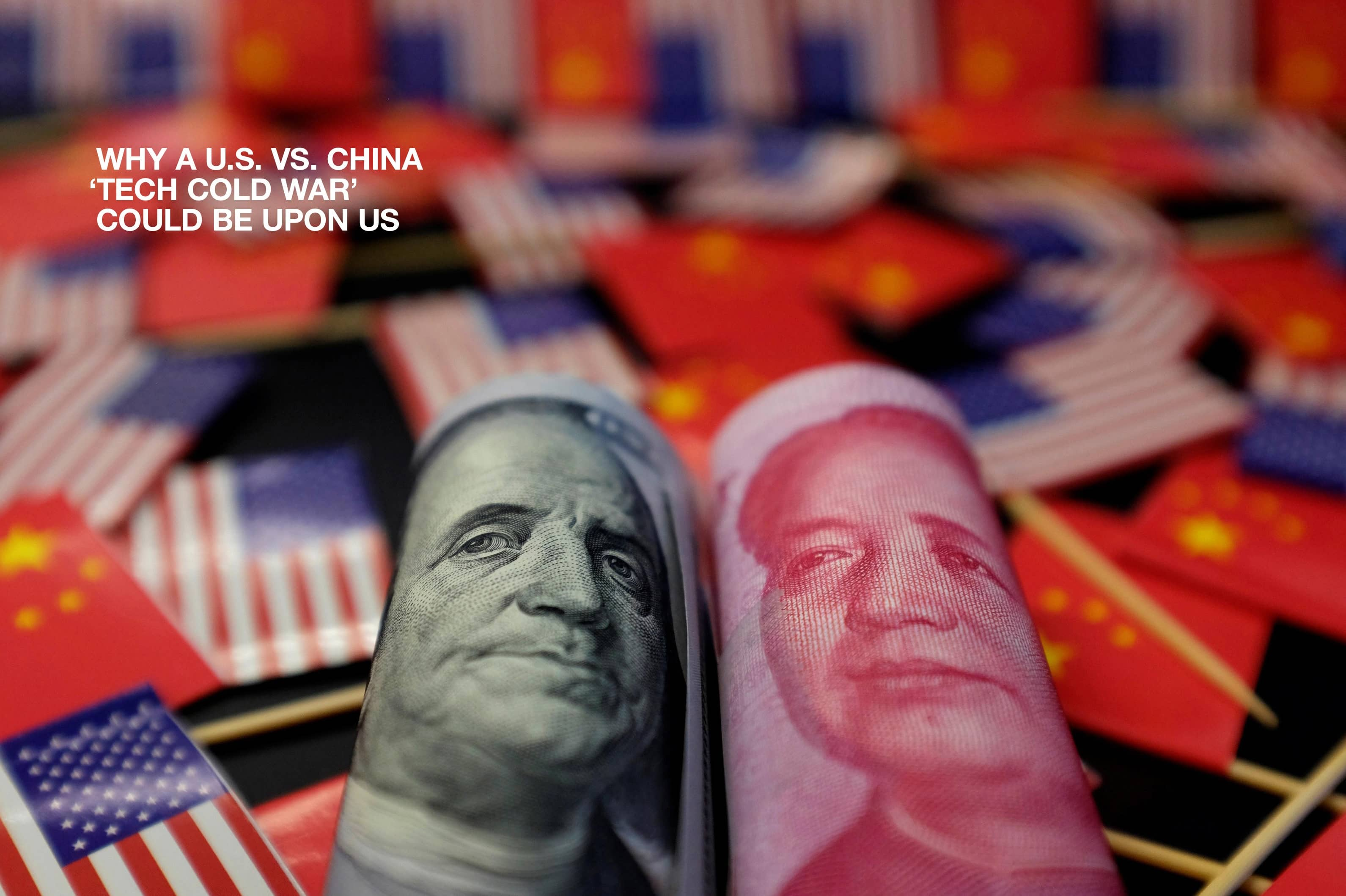 Why A U.S VS. China 'Tech Cold War' Could Be Upon Us